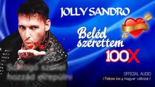 Jolly Sandro 💘 Beléd szerettem 100✖ (Official Audio 2017) [Felices los 4. Magyar verzio]