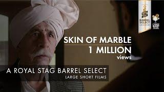 SKIN OF MARBLE I NASEERUDDIN SHAH I PANKUJ PARASHAR I ROYAL STAG BARREL SELECT LARGE SHORT FILMS