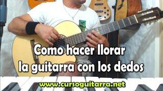 Como hacer llorar la guitarra con los dedos