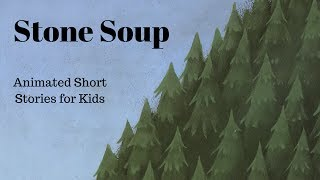Stone Soup (Animated Stories for Kids)
