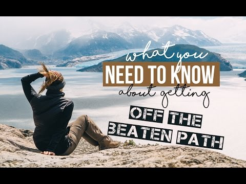 what you NEED TO KNOW about GETTING OFF THE BEATEN PATH