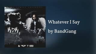 Whatever I Say ft Too $hort - BandGang