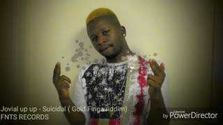 Jovial up up -Suicidal(Gold Finga Riddim FNTSRECORD)