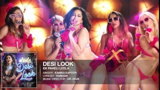 'Desi Look' FULL AUDIO Song   Sunny Leone   Kanika Kapoor   Ek Paheli Leela 1