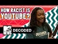 How Racist Is Youtube Decoded Mtv News