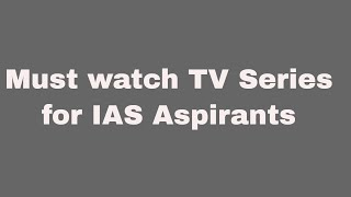 must watch tv series for IAS aspirants
