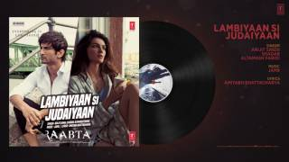 Arijit Singh - Lambiyaan Si Judaiyaan Song (Audio)