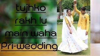 Akshay & Parul pre-wedding song  jab harry met sejal - tujhko main rakh lu waha