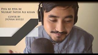 Piya Re Piya Re - Nusrat Fateh Ali Khan (Jyovan Bhuju Cover)