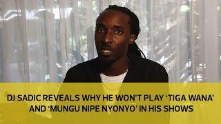 Dj Sadic reveals why he won't play Willy Paul's 'Tiga Wana' and 'Mungu Nipe Nyonyo' in his shows