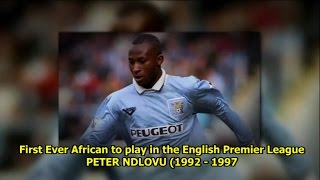 Tribute to the First Ever African Player in the English Premier League PETER NDLOVU 1992   1997