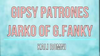 GIPSY PATRONES & JARKO OF G.FANKY - KALI ROMNI 2017