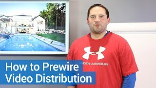 Video Distribution   How To Wire A Smart Home