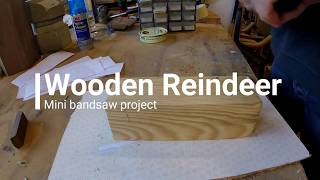 Wooden Reindeer (mini bandsaw project)