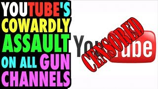 YouTube's Cowardly Assault on Gun Channels