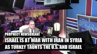 ISRAEL IS AT WAR WITH IRAN IN SYRIA, TURKEY TAUNTS THE U.S. AND ISRAEL