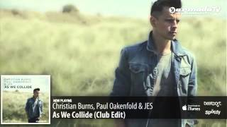 Christian Burns, Paul Oakenfold & JES   As We Collide Club Edit