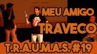 T.R.A.U.M.A.S. #19 - O TRAVESTI QUE ESTUDOU COMIGO (Porto Alegre, RS)