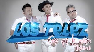 Los Telez - Creo Que Te Quiero ( Video Lyrics )