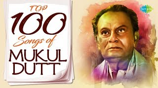 Top 100 Songs of Mukul Dutt | Nayan Sarasi Keno | Chole Jete Jete | Tare Ami Chokhe | Ami Nei, Ami
