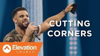Cutting Corners   Pastor Steven Furtick