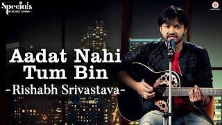 Aadat Nahi Tum Bin | Rishabh Srivastava | Specials by Zee Music Co.