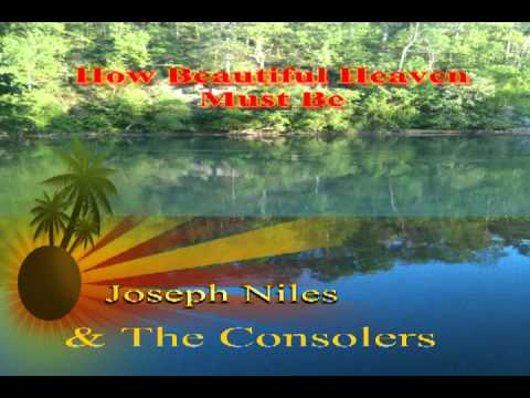 Joseph Niles & The Consolers How Beautiful Heaven Must Be mpeg