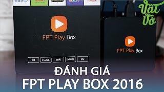 Vật Vờ| Đánh giá FPT Play Box 2016 (FPTShop.com.vn)