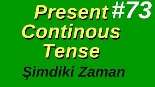 73- Present Continuous Tense (Şimdiki Zaman)