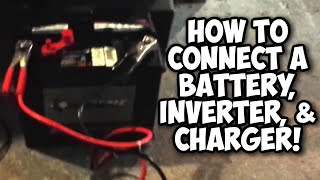 How to Use a Battery, 12 Volt Inverter, and Charge