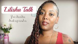 Lilisha Talk || J'ai décidée d'entreprendre...