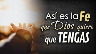 Así es la Fe que Dios quiere que tengas ✔