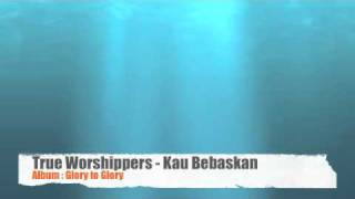 True Worshippers - Kau Bebaskan (Album: Glory to Glory)
