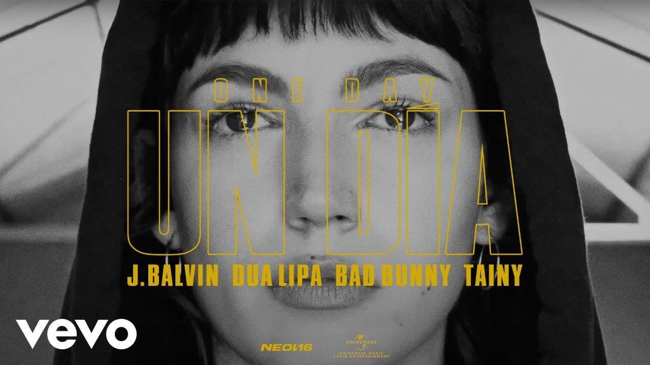 J. Balvin, Dua Lipa, Bad Bunny, Tainy - UN DIA (ONE DAY)