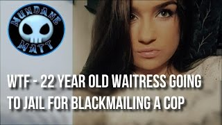 [News] WTF - 22 year old Waitress going to Jail for blackmailing a Cop