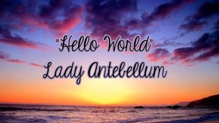 Hello World - Lady Antebullum Lyrics {WATCH IN 1080p}