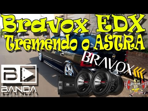 2 Bravox EDX Banda Viking 7000 tremendo um pouco o Astra