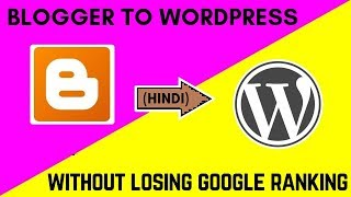 How to switch from Blogger to Wordpress without losing google rankings step by step guide