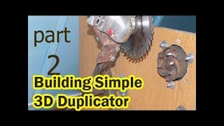 Building Simple 3D Duplicator Using An Angle Grinder  . Part 2