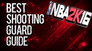 NBA 2k16 - Best Shooting Guard Guide ! (Shooting Build)