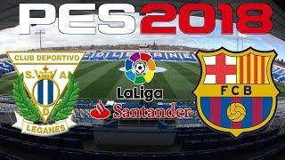 PES 2018 - 2017-18 LA LIGA - LEGANES vs BARCELONA