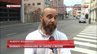 TG VENEZIA (20/08/2016) - DEGRADO E VANDALISMO IN CENTRO A MESTRE