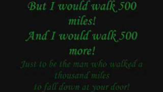 I would walk 500 miles! The Proclaimers [I'm gonna be - Lyrics]
