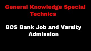 General Knowledge Special Technicals For  BCS,Bank Jobs and Varsity Admission