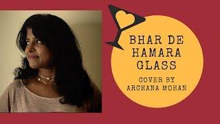Bhar de hamara Glass (cover) | KARWAAN | Archana Mohan