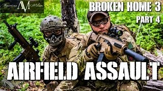 American Milsim Broken Home 3 Part 4: Airfield Assault (Elite Force 4CRS)