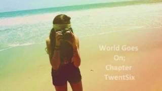 World Goes On; Chapter TwentySix