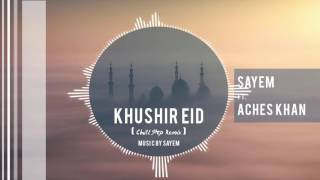 images Sayem Khushir Eid Feat Aches Khan Chill Step Remix