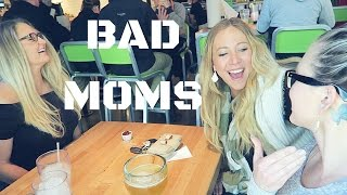 BAD MOMS DAY OUT!