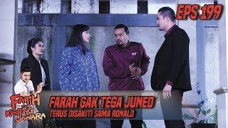 Farah Gak Tega Lihat Juned Terus Disakiti Sama Ronald - Fatih Di Kampung Jawara Eps 199